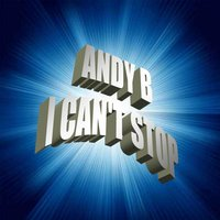 I Can't Stop — Andy B.