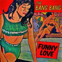 Funny Love — The Bang Bang