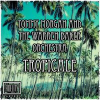 Classic and Collectable: Tommy Morgan and the Warren Baker Orchestra - Tropicale — Tommy Morgan And The Warren Barker Orchestra