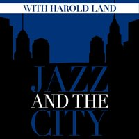 Jazz And The City With Harold Land — Harold Land