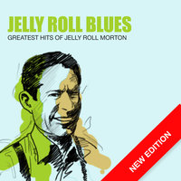Jelly Roll Blues - Greatest Hits Of Jelly Roll Morton — Jelly Roll Morton & His Red Hot Peppers