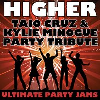 Higher (Taio Cruz & Kylie Minogue Party Tribute) — Ultimate Party Jams