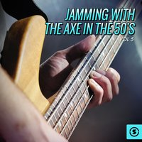 Jamming with the Axe in the 50's, Vol. 5 — сборник