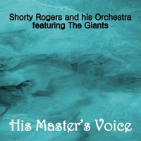 His Master's Voice — Shorty Rogers and His Orchestra, The Giants