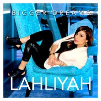 Bigger Dreams — Lahliyah