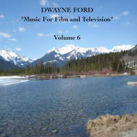 """Music For Film and Television"", Vol. 6 — Dwayne Ford"