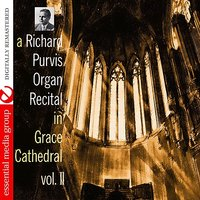 A Richard Purvis Organ Recital In Grace Cathedral Vol. II — Richard Purvis
