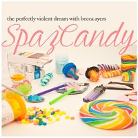 Spazcandy — The Perfectly Violent Dream With Becca Ayers