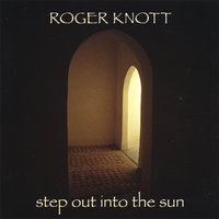Step Out Into the Sun — Roger Knott