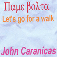 Pame Bolta(lets Go For A Walk) — John Caranicas