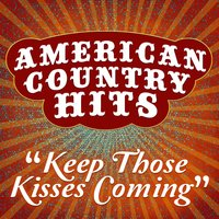 Keep Those Kisses Coming - Single — American Country Hits
