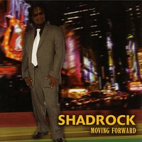 Moving Forward — Shadrock, King Shadrock