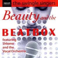 Beauty & The Beatbox — The Swingle Singers, Shlomo & The Vocal Orchestra