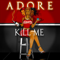 Kill Me (feat. Murphy Lee) — Adore