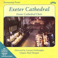 Alpha Collection Vol 13: Evensong from Exeter Cathedral — Exeter Cathedral Choir|Lucian Nethsingha|Paul Morgan