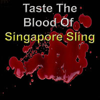 Taste the Blood of Singapore Sling — Singapore Sling