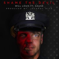 Shame the Devil — Gauge, Will Louis