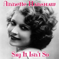Say It Isn't So — Annette Hanshaw
