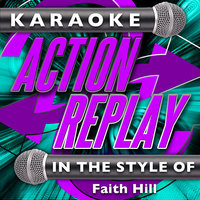 Karaoke Action Replay: In the Style of Faith Hill — Karaoke Action Replay