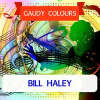 Gaudy Colours — Bill Haley