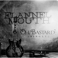Oh, Bastard — Flannel Mouth