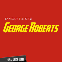Famous Hits by George Roberts — George Roberts