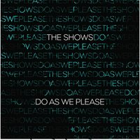 Do as We Please — The Shows