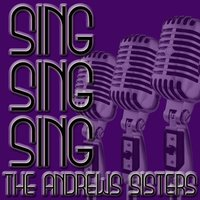 Sing, Sing, Sing — The Andrews Sisters