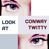 Look at — Conway Twitty