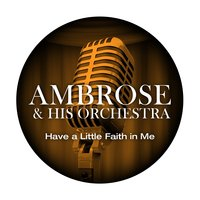 Have a Little Faith in Me — Ambrose & His Orchestra