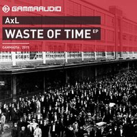 Waste Of Time Ep — Axl