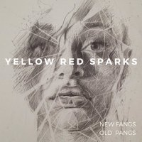 New Fangs Old Pangs — Yellow Red Sparks