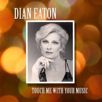 Touch Me With Your Music — Dian Eaton