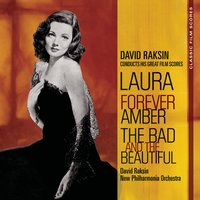 Classic Film Scores: Laura/Forever Amber/The Bad and the Beautiful — David Raksin