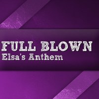 Elsa's Anthem — Full Blown
