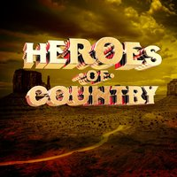 Heroes of Country — New Country Collective, Modern Country Heroes, Country Hit Superstars, Country Hit Superstars|Modern Country Heroes|New Country Collective