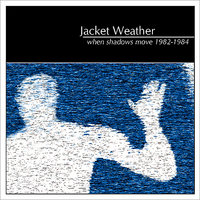 When Shadows Move 1982-1984 — Jacket Weather