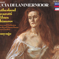 Donizetti: Lucia di Lammermoor — Luciano Pavarotti, Richard Bonynge, Orchestra of the Royal Opera House, Covent Garden, Николай Гяуров, Dame Joan Sutherland, Sherrill Milnes