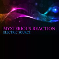 Electric Source — Mysterious Reaction