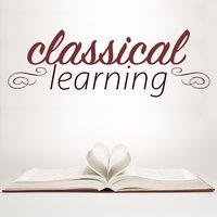 Classical Learning — Classical Study Music Ensemble, Romantic Music Ensemble, The Einstein Classical Music Collection for Baby, Classical Study Music Ensemble|Romantic Music Ensemble|The Einstein Classical Music Collection for Baby