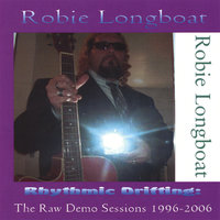 Rhythmic Drifting: The Raw Demo Sessions 1996-2006 — Robie Longboat