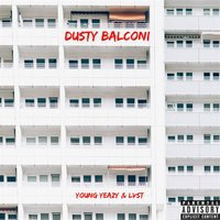 Dusty balconi — LVST, Young Yeazy