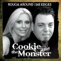 Rough Around the Edges — Cookie & the Monster