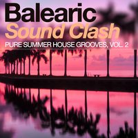 Balearic Sound Clash - Pure Summer House Grooves, Vol. 2 — сборник