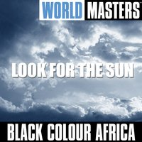 World Masters:Look For The Sun — Black Colour Africa