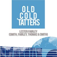 Old Cold 'Taters — Lester Fairley (Smith, Fairley, Thomas & Smith)