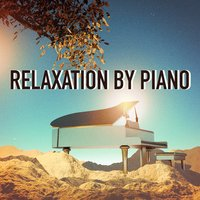 Relaxation by Piano (2 Hours of Relaxing and Calm Piano Songs) — Relaxing Piano Music Consort