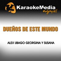 Dueños de Este Mundo [In the Style of Alex Ubago, Georgina & Susana] — Karaokemedia