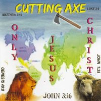 Only Jesus Christ — Cutting Axe