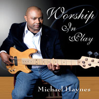 Worship in Play — Michael Haynes